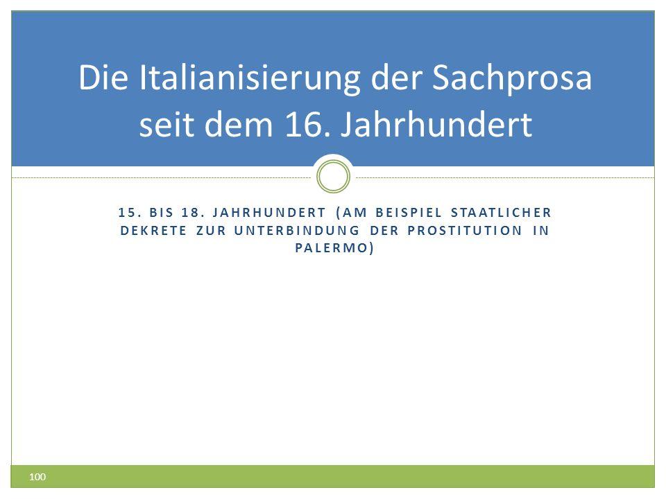 15. BIS 18. JAHRHUNDERT (AM BEISPIEL STAATLICHER DEKRETE ZUR UNTERBINDUNG DER PROSTITUTION IN PALERMO) Die Italianisierung der Sachprosa seit dem 16.