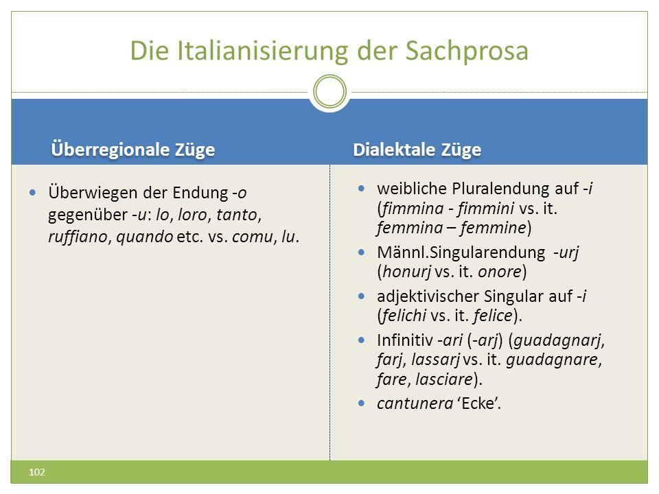 Die Italianisierung der Sachprosa Überwiegen der Endung -o gegenüber -u: lo, loro, tanto, ruffiano, quando etc. vs. comu, lu. weibliche Pluralendung a