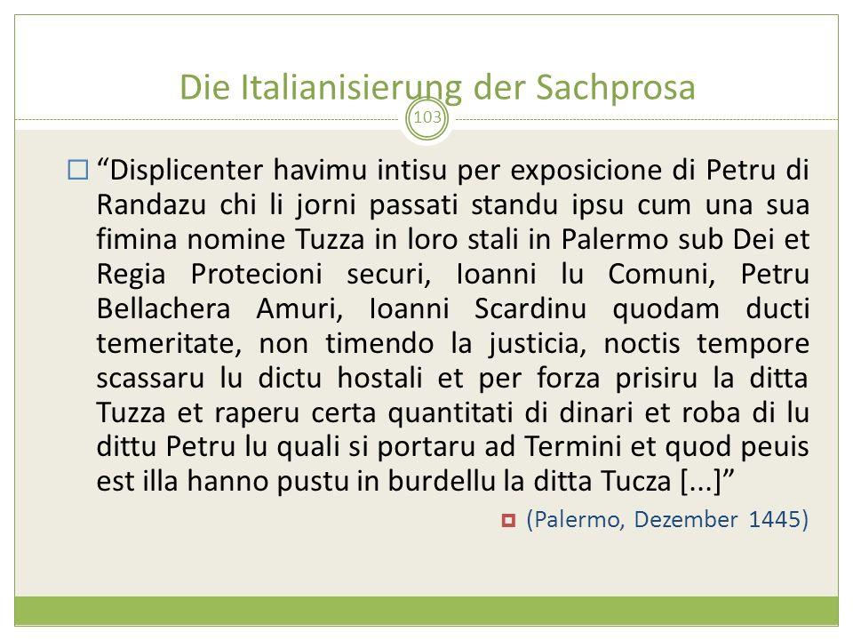 Die Italianisierung der Sachprosa 103 Displicenter havimu intisu per exposicione di Petru di Randazu chi li jorni passati standu ipsu cum una sua fimi