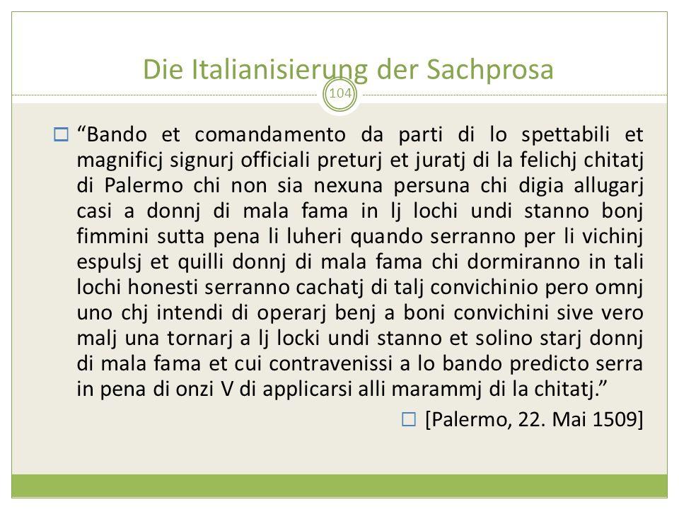 Die Italianisierung der Sachprosa 104 Bando et comandamento da parti di lo spettabili et magnificj signurj officiali preturj et juratj di la felichj c