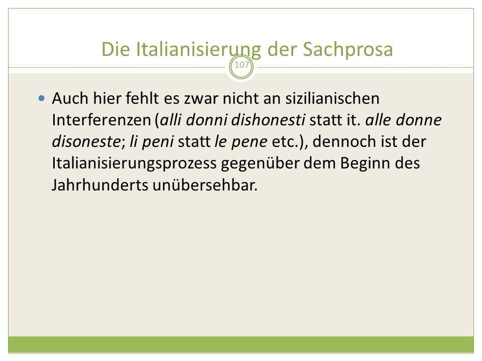 Die Italianisierung der Sachprosa 107 Auch hier fehlt es zwar nicht an sizilianischen Interferenzen (alli donni dishonesti statt it. alle donne disone