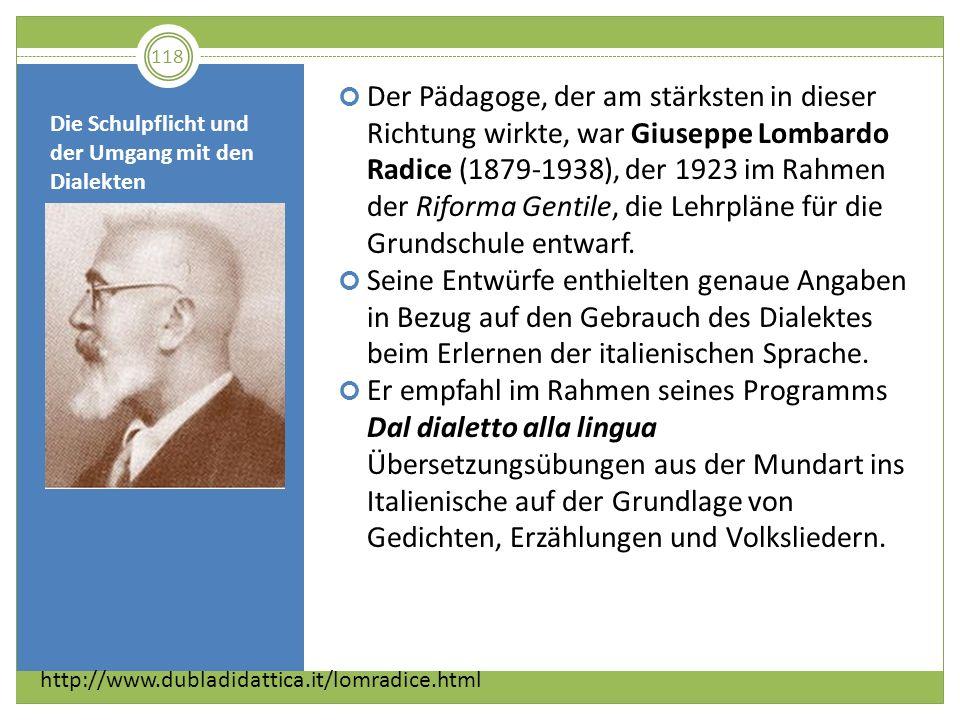 Die Schulpflicht und der Umgang mit den Dialekten Der Pädagoge, der am stärksten in dieser Richtung wirkte, war Giuseppe Lombardo Radice (1879-1938),