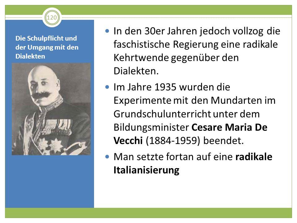 Die Schulpflicht und der Umgang mit den Dialekten In den 30er Jahren jedoch vollzog die faschistische Regierung eine radikale Kehrtwende gegenüber den