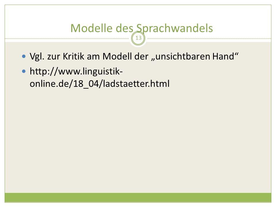 Modelle des Sprachwandels 13 Vgl. zur Kritik am Modell der unsichtbaren Hand http://www.linguistik- online.de/18_04/ladstaetter.html