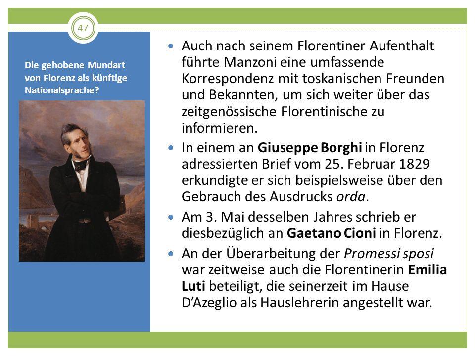 Die gehobene Mundart von Florenz als künftige Nationalsprache? Auch nach seinem Florentiner Aufenthalt führte Manzoni eine umfassende Korrespondenz mi
