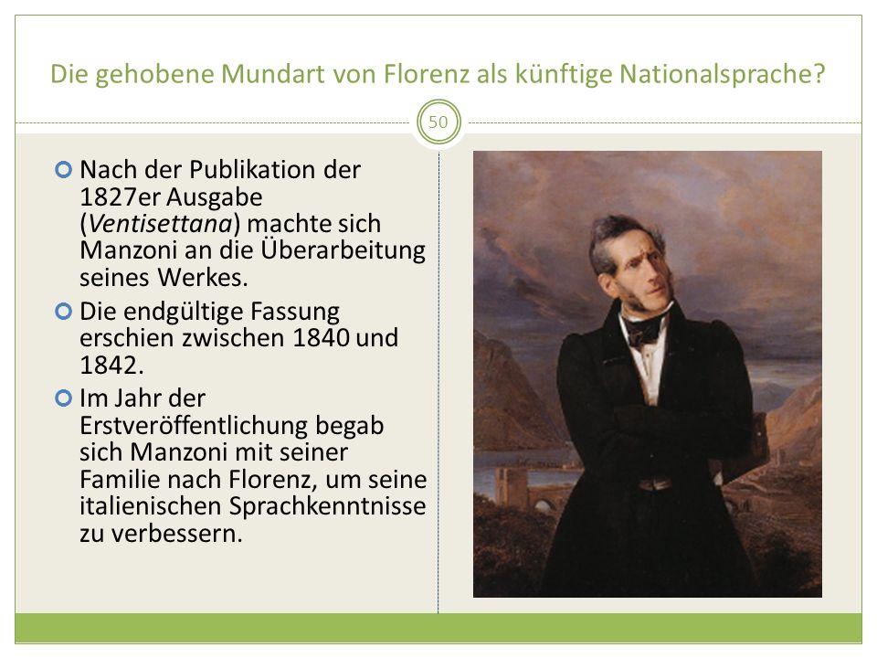 Die gehobene Mundart von Florenz als künftige Nationalsprache? Nach der Publikation der 1827er Ausgabe (Ventisettana) machte sich Manzoni an die Übera