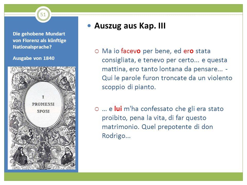 Die gehobene Mundart von Florenz als künftige Nationalsprache? Ausgabe von 1840 Auszug aus Kap. III Ma io facevo per bene, ed ero stata consigliata, e