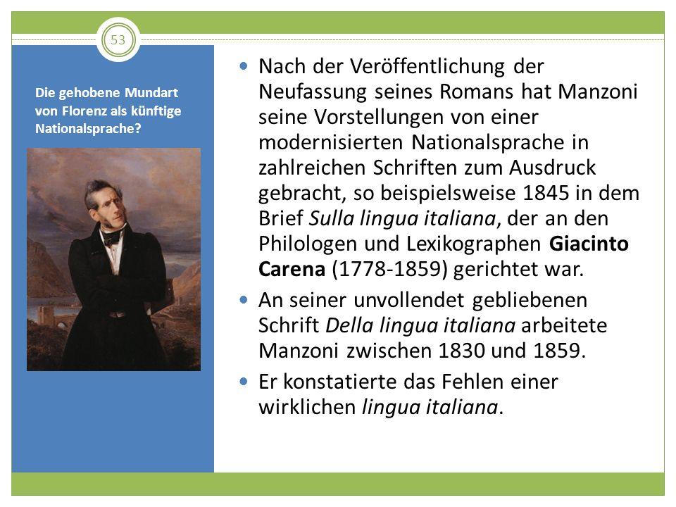 Die gehobene Mundart von Florenz als künftige Nationalsprache? Nach der Veröffentlichung der Neufassung seines Romans hat Manzoni seine Vorstellungen