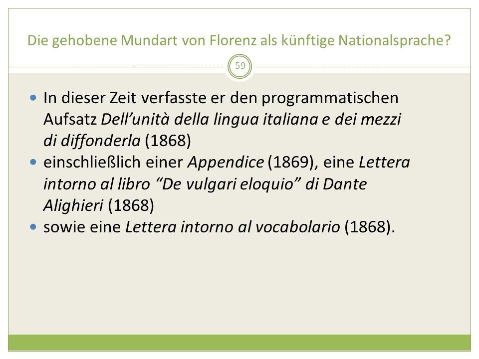 Die gehobene Mundart von Florenz als künftige Nationalsprache? In dieser Zeit verfasste er den programmatischen Aufsatz Dellunità della lingua italian