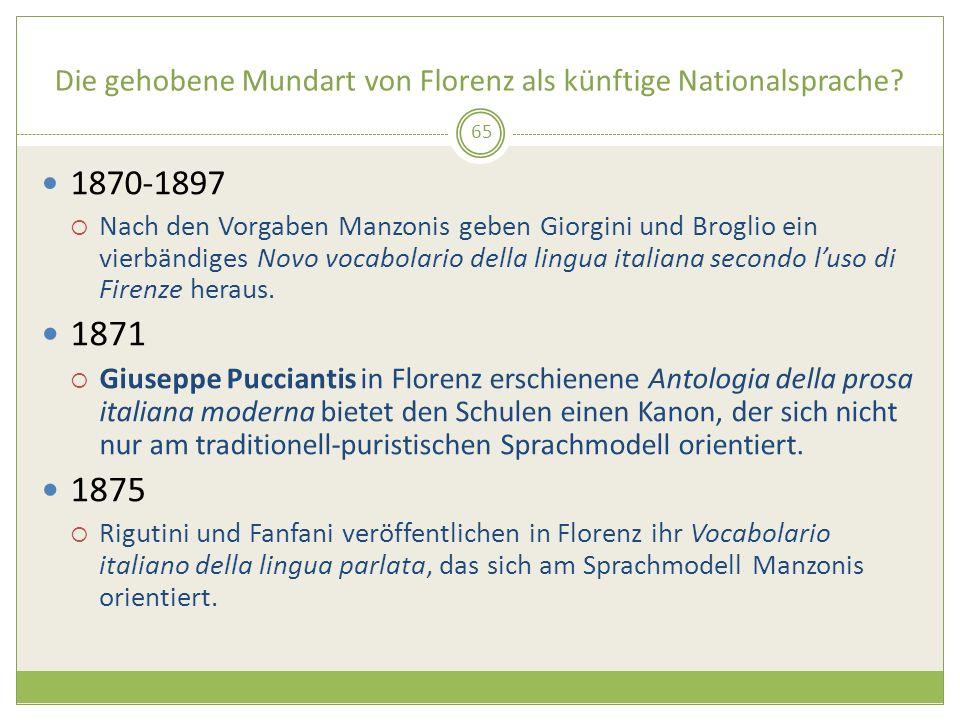 Die gehobene Mundart von Florenz als künftige Nationalsprache? 65 1870-1897 Nach den Vorgaben Manzonis geben Giorgini und Broglio ein vierbändiges Nov
