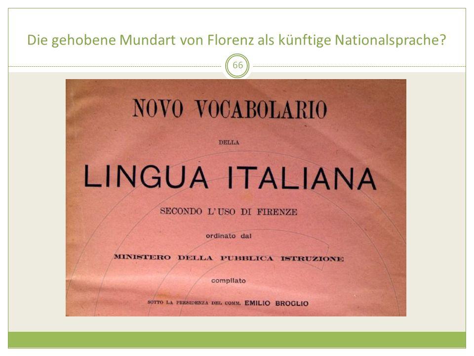 Die gehobene Mundart von Florenz als künftige Nationalsprache? 66