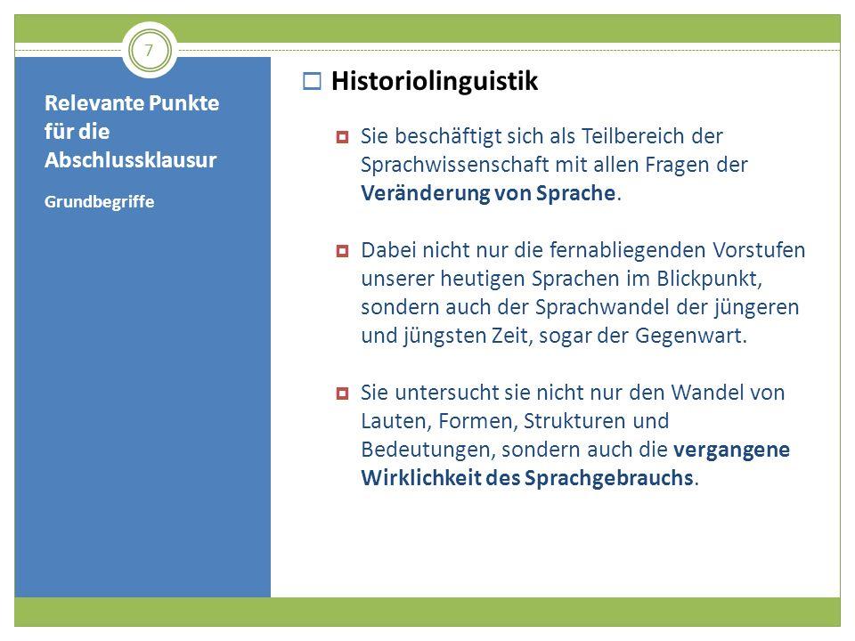 Relevante Punkte für die Abschlussklausur Grundbegriffe Historiolinguistik Sie beschäftigt sich als Teilbereich der Sprachwissenschaft mit allen Frage