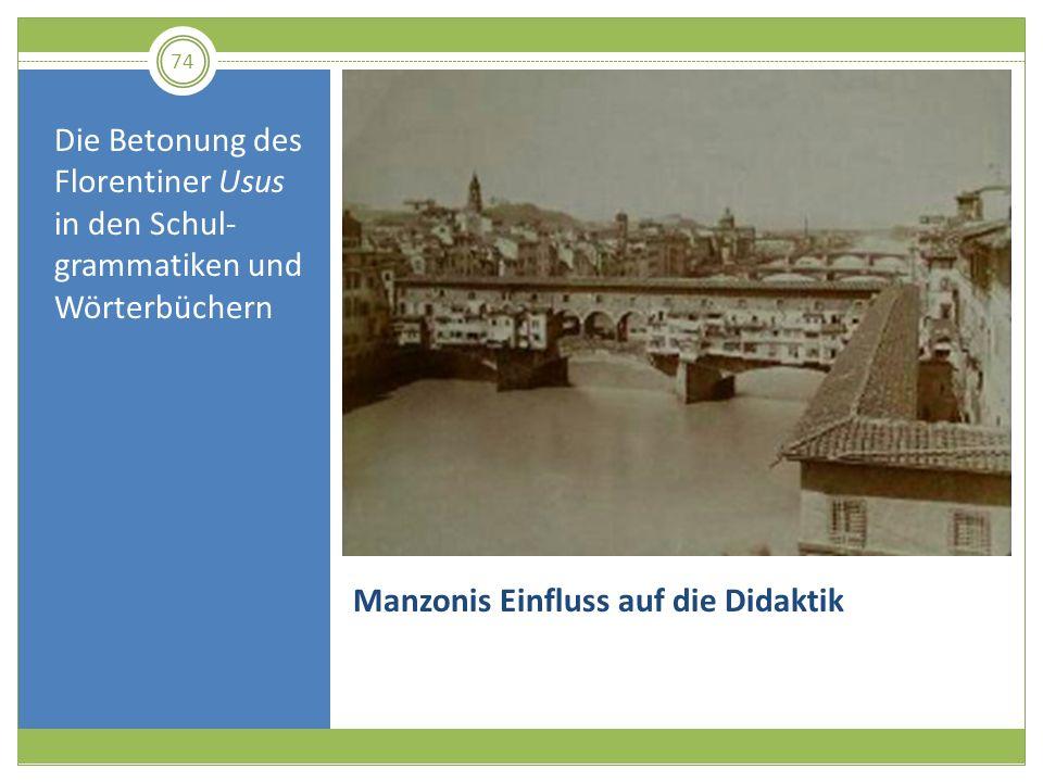74 Manzonis Einfluss auf die Didaktik Die Betonung des Florentiner Usus in den Schul- grammatiken und Wörterbüchern