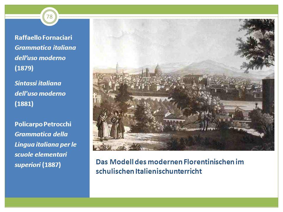 78 Das Modell des modernen Florentinischen im schulischen Italienischunterricht Raffaello Fornaciari Grammatica italiana delluso moderno (1879) Sintas