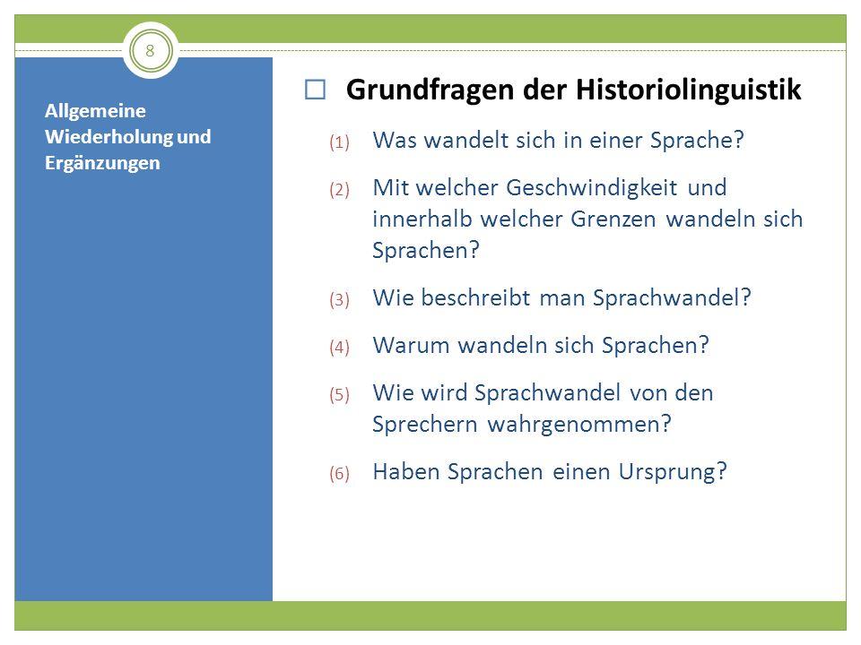 Allgemeine Wiederholung und Ergänzungen Grundfragen der Historiolinguistik (1) Was wandelt sich in einer Sprache? (2) Mit welcher Geschwindigkeit und