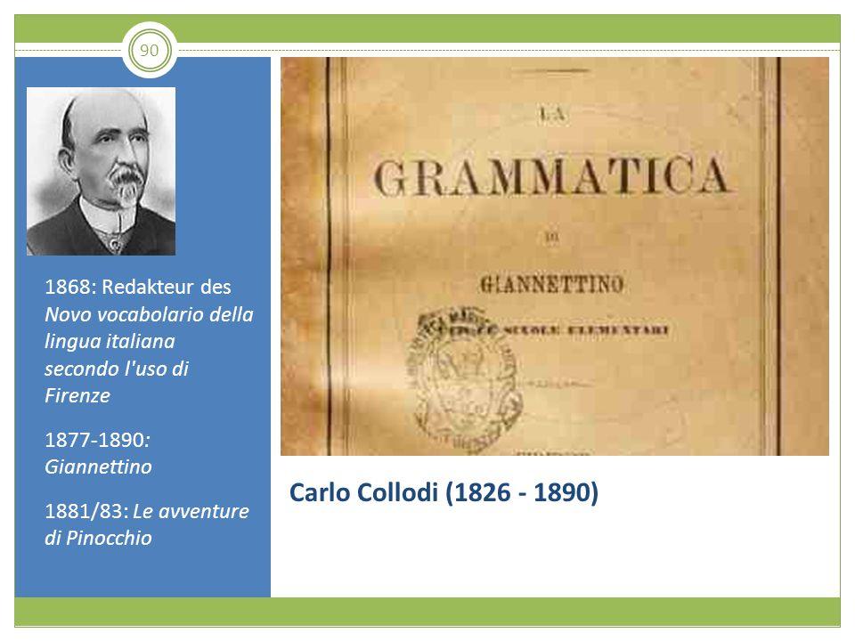 90 Carlo Collodi (1826 - 1890) 1868: Redakteur des Novo vocabolario della lingua italiana secondo l'uso di Firenze 1877-1890: Giannettino 1881/83: Le