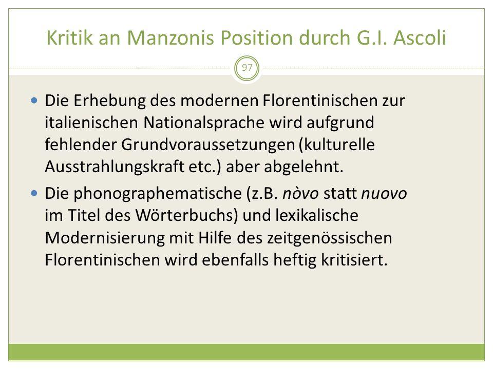Kritik an Manzonis Position durch G.I. Ascoli 97 Die Erhebung des modernen Florentinischen zur italienischen Nationalsprache wird aufgrund fehlender G