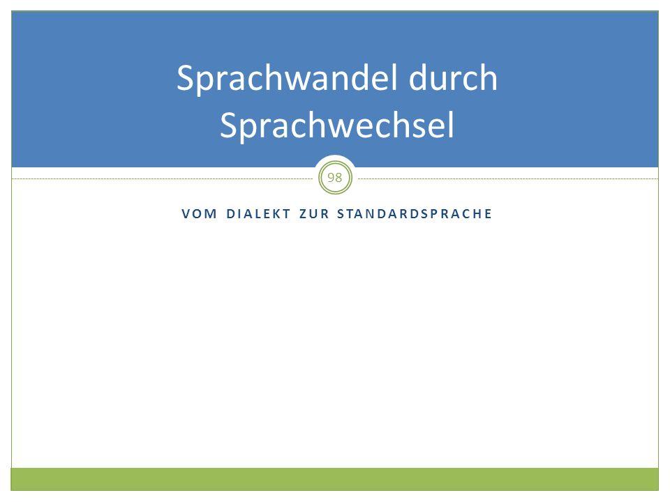 VOM DIALEKT ZUR STANDARDSPRACHE Sprachwandel durch Sprachwechsel 98