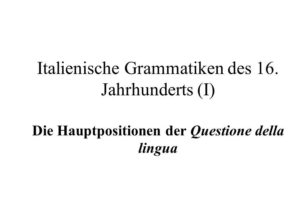 Italienische Grammatiken des 16. Jahrhunderts (I) Die Hauptpositionen der Questione della lingua