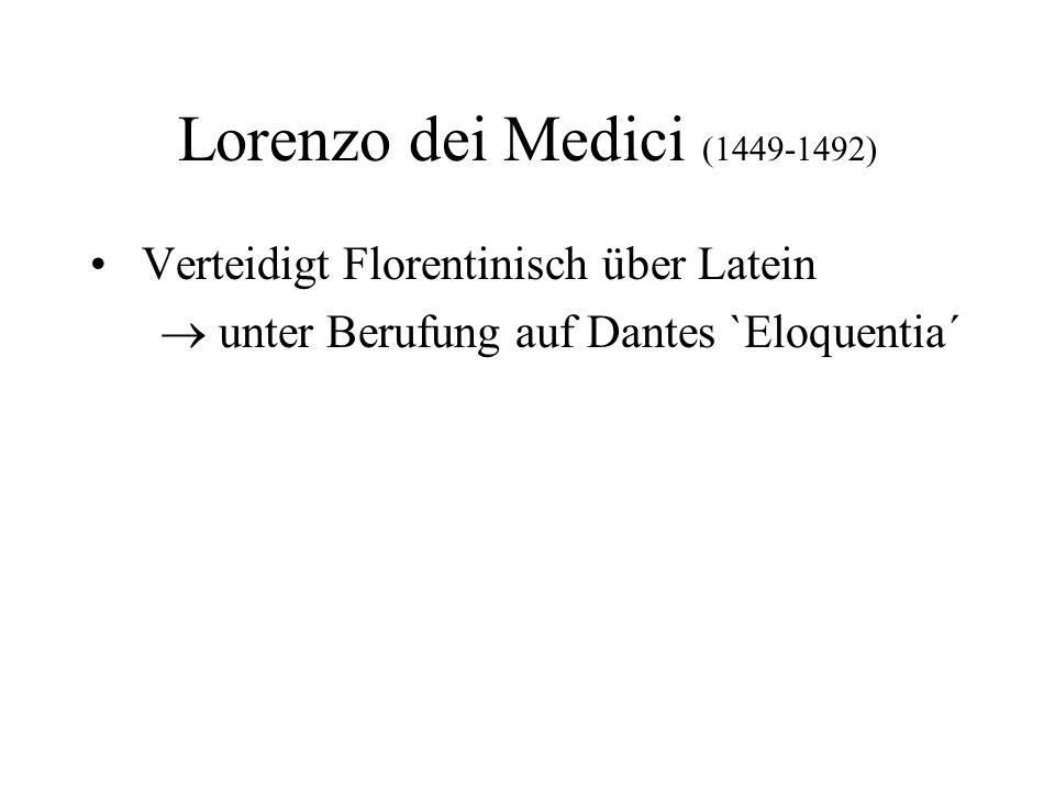Lorenzo dei Medici (1449-1492) Verteidigt Florentinisch über Latein unter Berufung auf Dantes `Eloquentia´