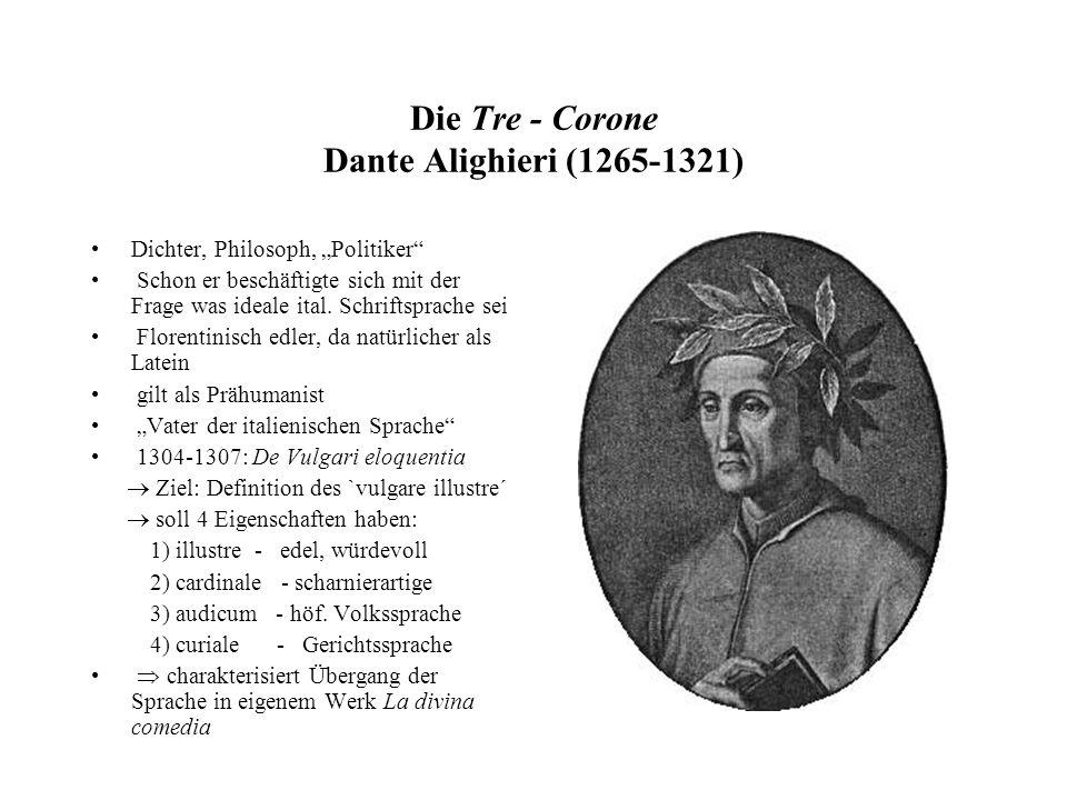 Die Tre - Corone Dante Alighieri (1265-1321) Dichter, Philosoph, Politiker Schon er beschäftigte sich mit der Frage was ideale ital. Schriftsprache se