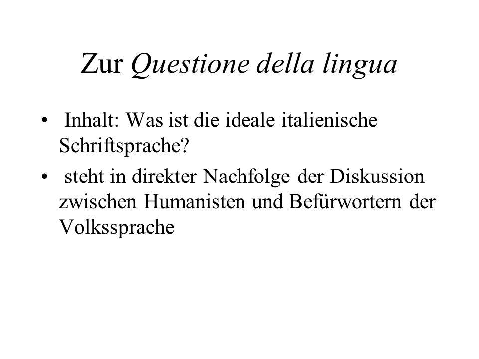 Zur Questione della lingua Inhalt: Was ist die ideale italienische Schriftsprache? steht in direkter Nachfolge der Diskussion zwischen Humanisten und