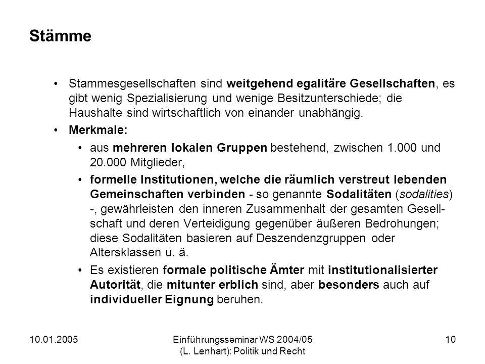 10.01.2005Einführungsseminar WS 2004/05 (L. Lenhart): Politik und Recht 10 Stämme Stammesgesellschaften sind weitgehend egalitäre Gesellschaften, es g