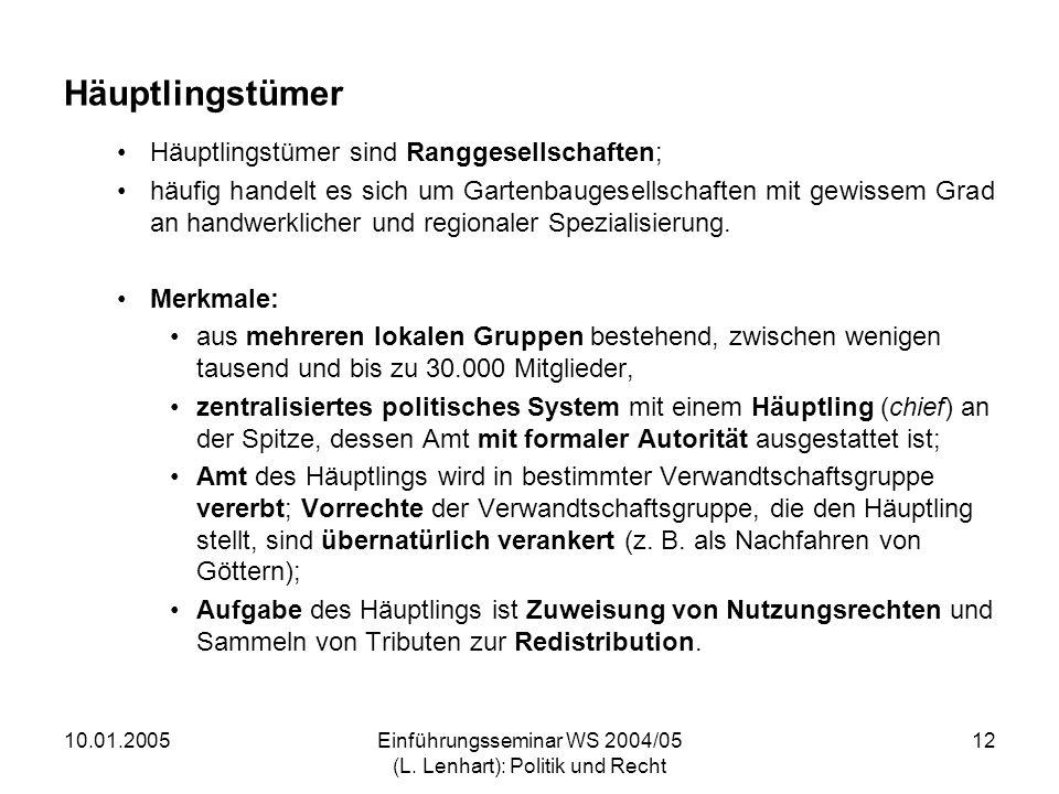 10.01.2005Einführungsseminar WS 2004/05 (L. Lenhart): Politik und Recht 12 Häuptlingstümer Häuptlingstümer sind Ranggesellschaften; häufig handelt es
