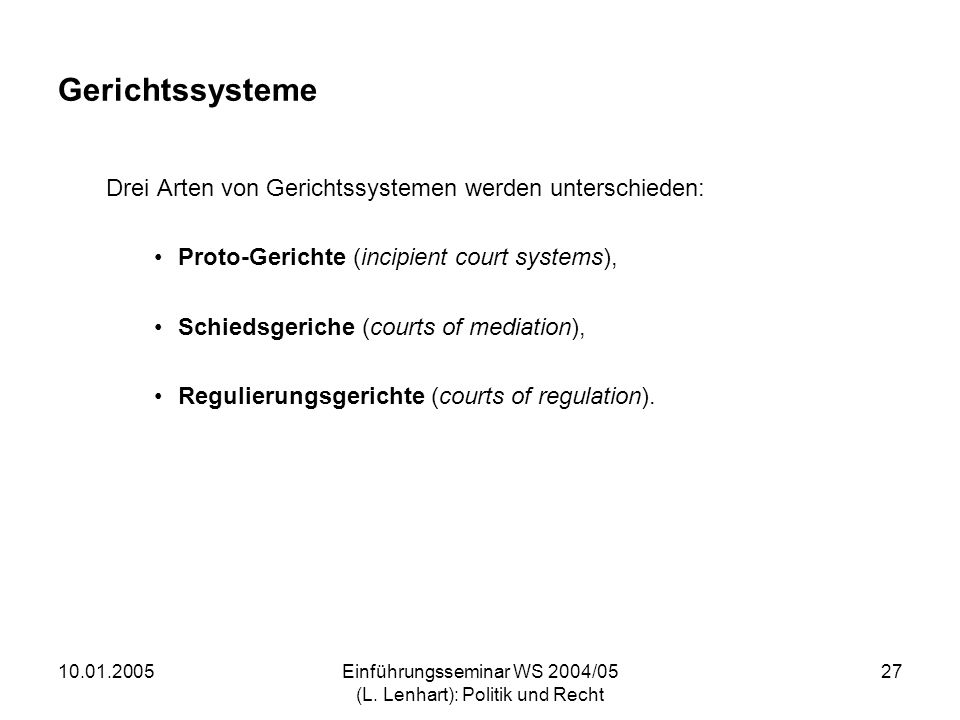 10.01.2005Einführungsseminar WS 2004/05 (L. Lenhart): Politik und Recht 27 Gerichtssysteme Drei Arten von Gerichtssystemen werden unterschieden: Proto