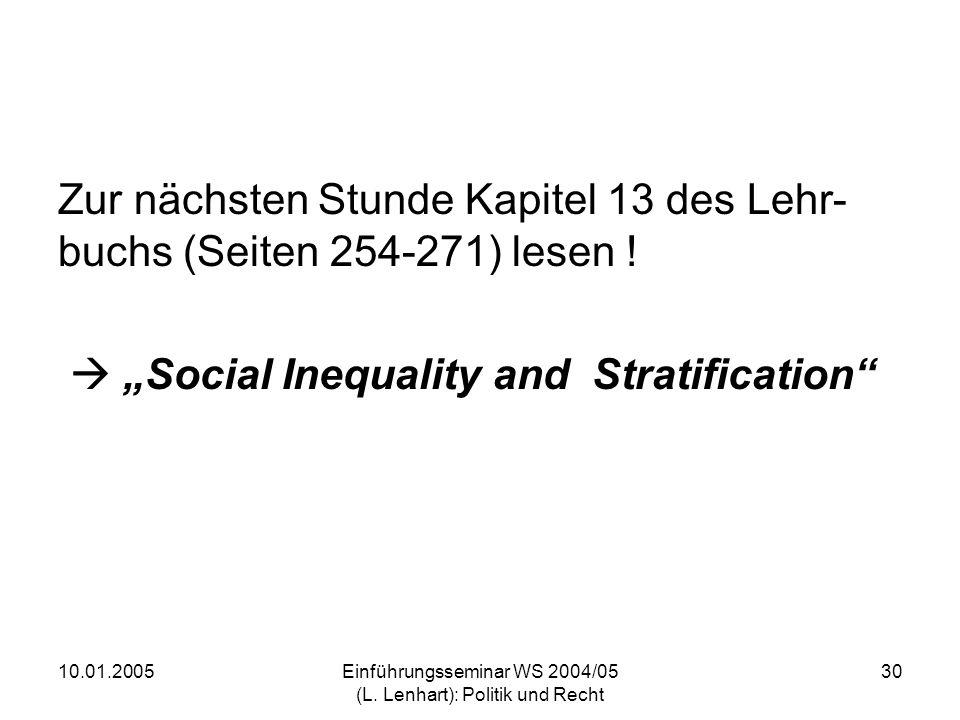 10.01.2005Einführungsseminar WS 2004/05 (L. Lenhart): Politik und Recht 30 Zur nächsten Stunde Kapitel 13 des Lehr- buchs (Seiten 254-271) lesen ! Soc