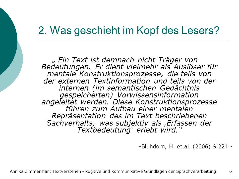Annika Zimmerman: Textverstehen - kogitive und kommunikative Grundlagen der Sprachverarbeitung6 2. Was geschieht im Kopf des Lesers? Ein Text ist demn