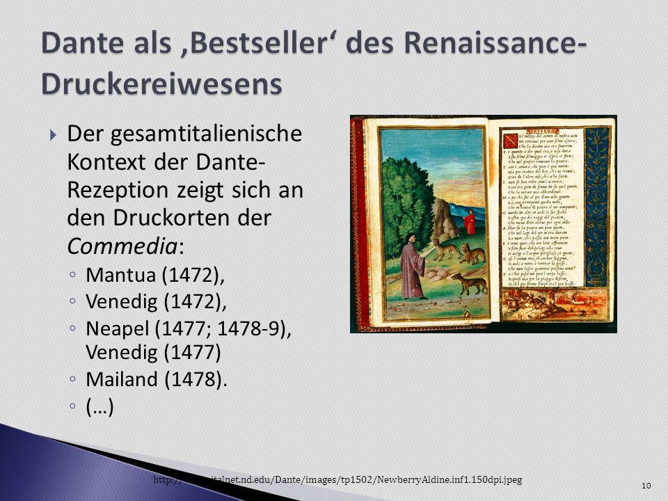 10 Der gesamtitalienische Kontext der Dante- Rezeption zeigt sich an den Druckorten der Commedia: Mantua (1472), Venedig (1472), Neapel (1477; 1478-9)