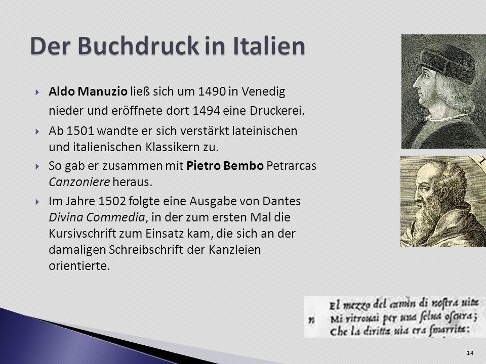 Aldo Manuzio ließ sich um 1490 in Venedig nieder und eröffnete dort 1494 eine Druckerei. Ab 1501 wandte er sich verstärkt lateinischen und italienisch