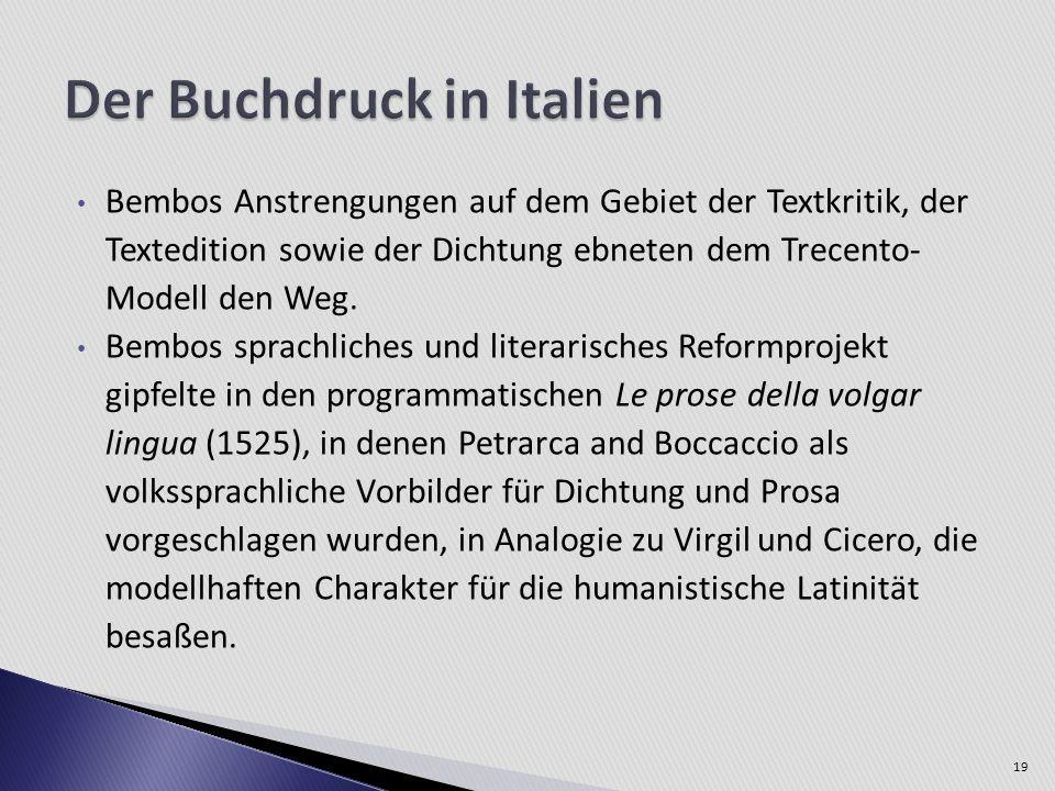 Bembos Anstrengungen auf dem Gebiet der Textkritik, der Textedition sowie der Dichtung ebneten dem Trecento- Modell den Weg. Bembos sprachliches und l