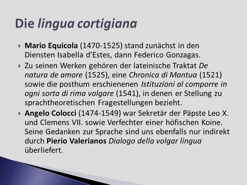 Mario Equicola (1470-1525) stand zunächst in den Diensten Isabella dEstes, dann Federico Gonzagas. Zu seinen Werken gehören der lateinische Traktat De