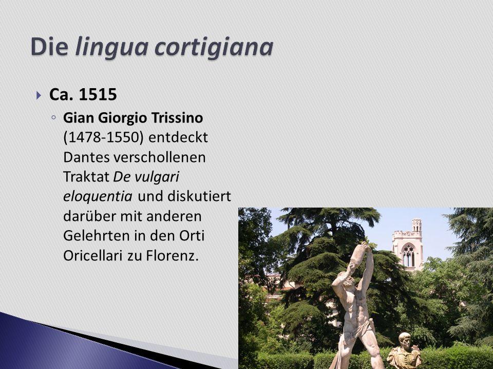Ca. 1515 Gian Giorgio Trissino (1478-1550) entdeckt Dantes verschollenen Traktat De vulgari eloquentia und diskutiert darüber mit anderen Gelehrten in