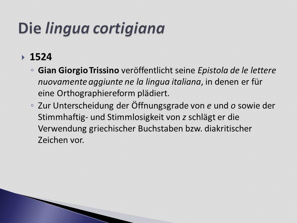 1524 Gian Giorgio Trissino veröffentlicht seine Epistola de le lettere nuovamente aggiunte ne la lingua italiana, in denen er für eine Orthographieref