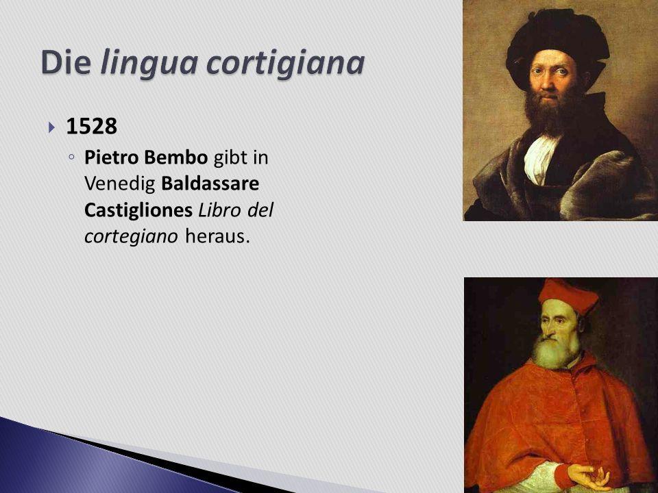 1528 Pietro Bembo gibt in Venedig Baldassare Castigliones Libro del cortegiano heraus.