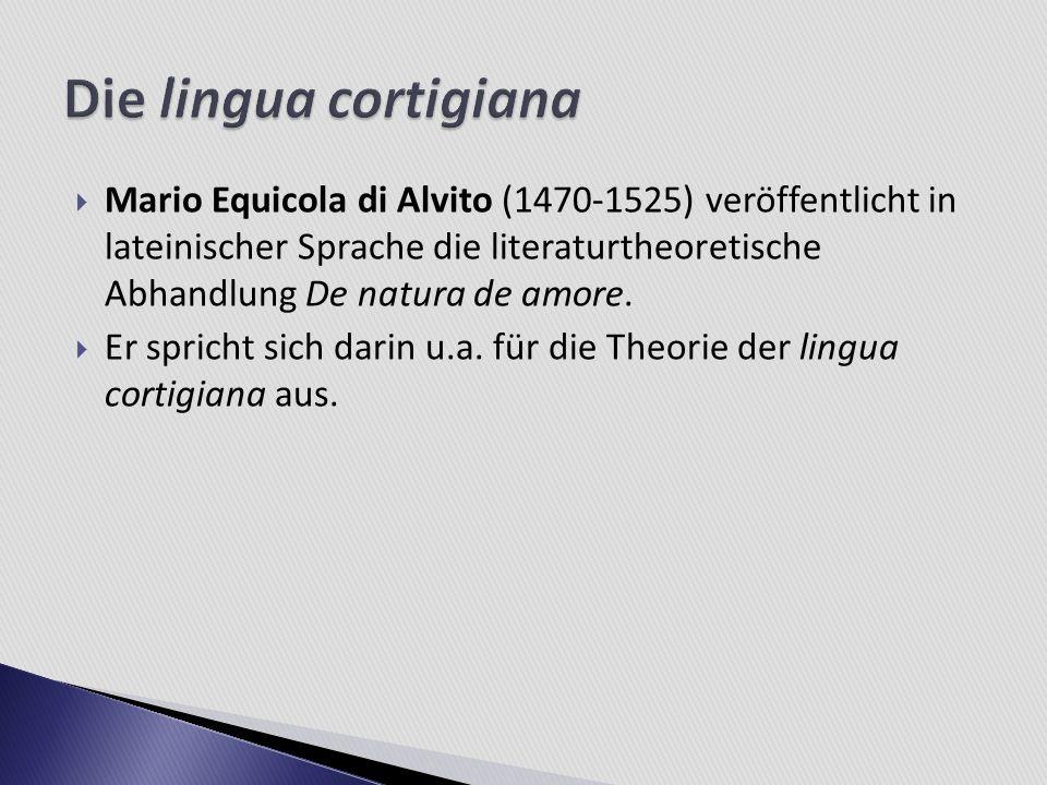 Mario Equicola di Alvito (1470-1525) veröffentlicht in lateinischer Sprache die literaturtheoretische Abhandlung De natura de amore. Er spricht sich d