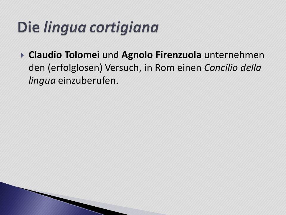 Claudio Tolomei und Agnolo Firenzuola unternehmen den (erfolglosen) Versuch, in Rom einen Concilio della lingua einzuberufen.