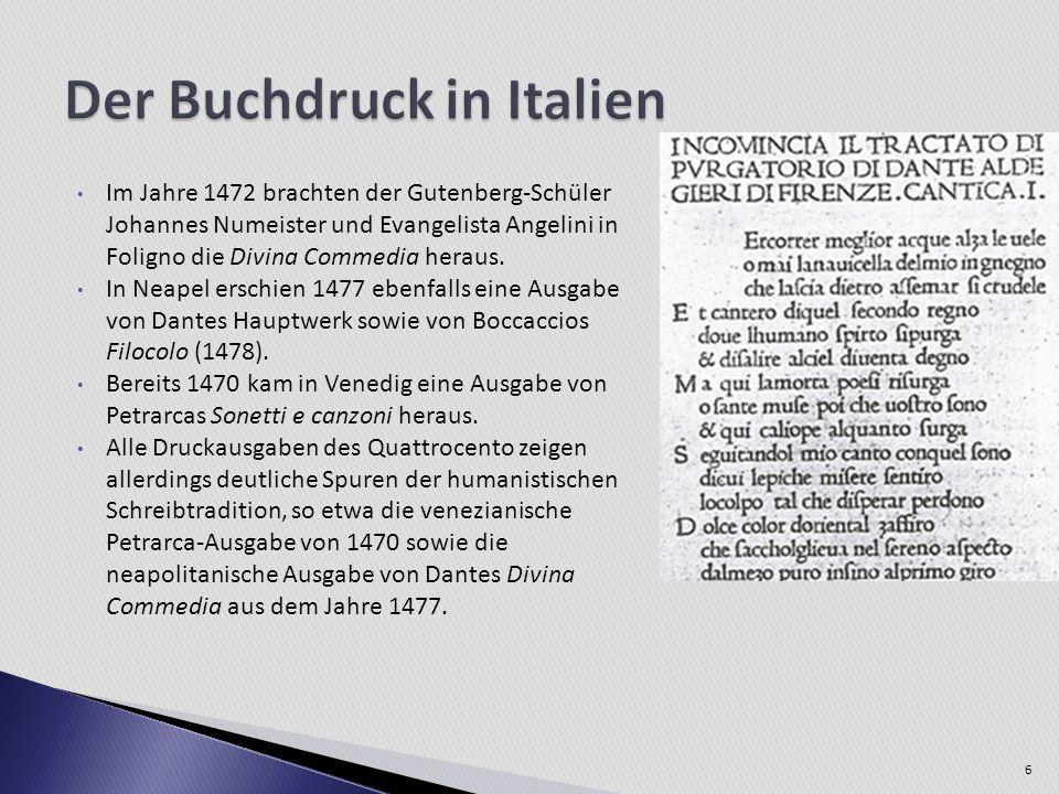 Im Jahre 1472 brachten der Gutenberg-Schüler Johannes Numeister und Evangelista Angelini in Foligno die Divina Commedia heraus. In Neapel erschien 147