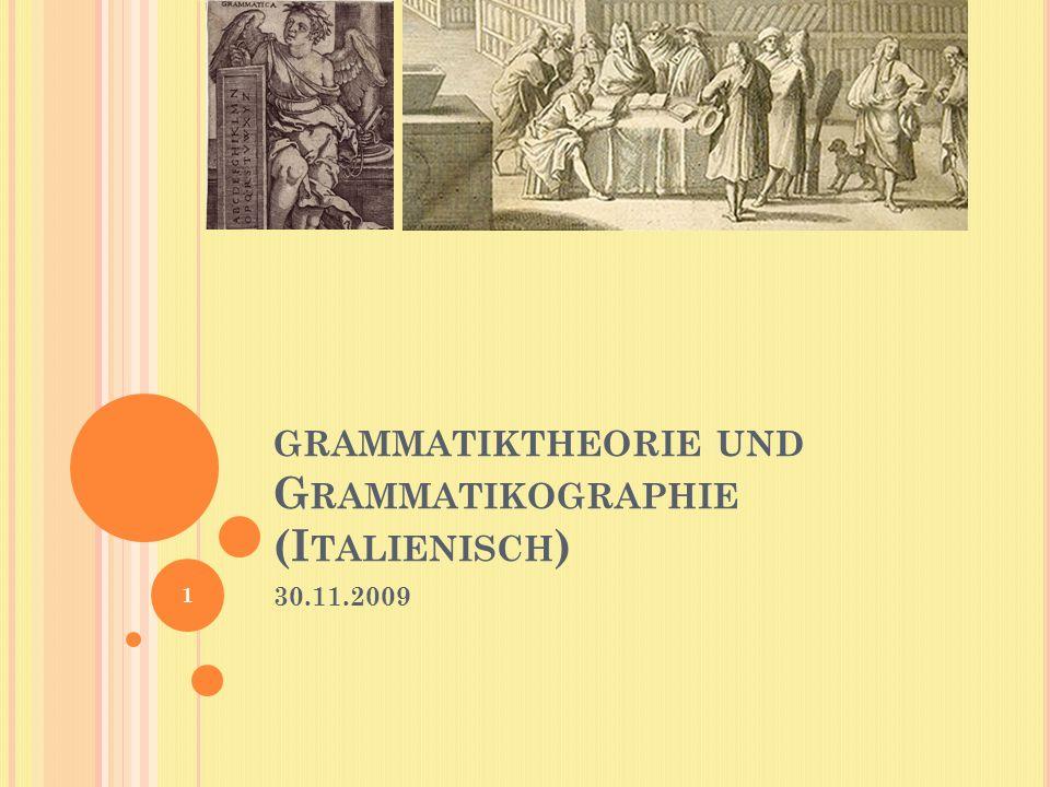 GRAMMATIKTHEORIE UND G RAMMATIKOGRAPHIE (I TALIENISCH ) 30.11.2009 1