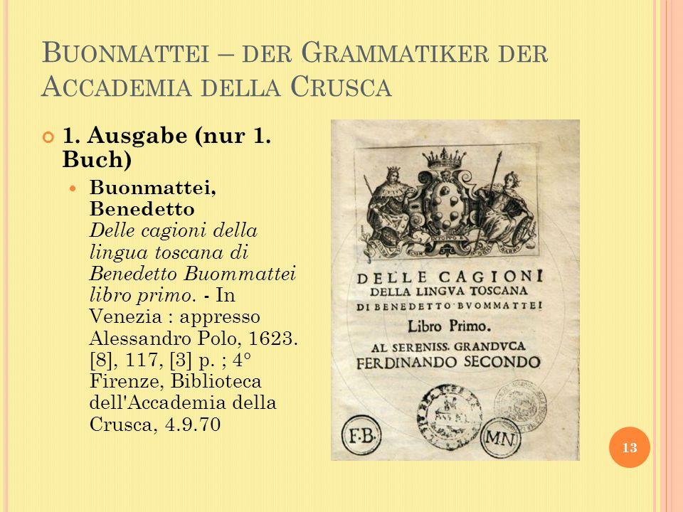 B UONMATTEI – DER G RAMMATIKER DER A CCADEMIA DELLA C RUSCA 13 1.