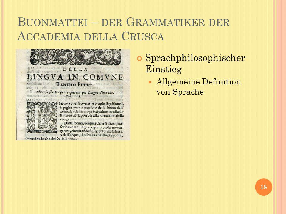 B UONMATTEI – DER G RAMMATIKER DER A CCADEMIA DELLA C RUSCA Sprachphilosophischer Einstieg Allgemeine Definition von Sprache 18