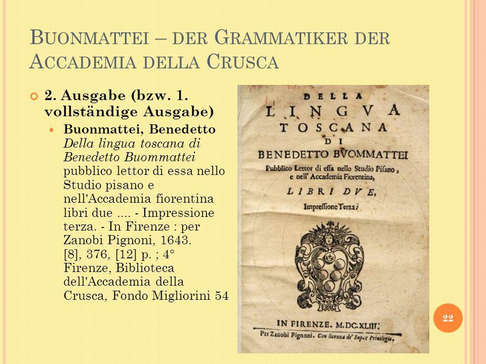 B UONMATTEI – DER G RAMMATIKER DER A CCADEMIA DELLA C RUSCA 22 2.