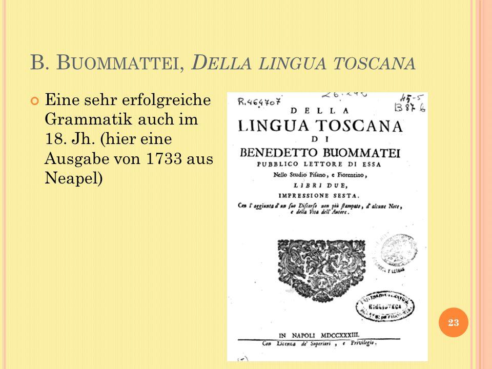 B. B UOMMATTEI, D ELLA LINGUA TOSCANA 23 Eine sehr erfolgreiche Grammatik auch im 18.