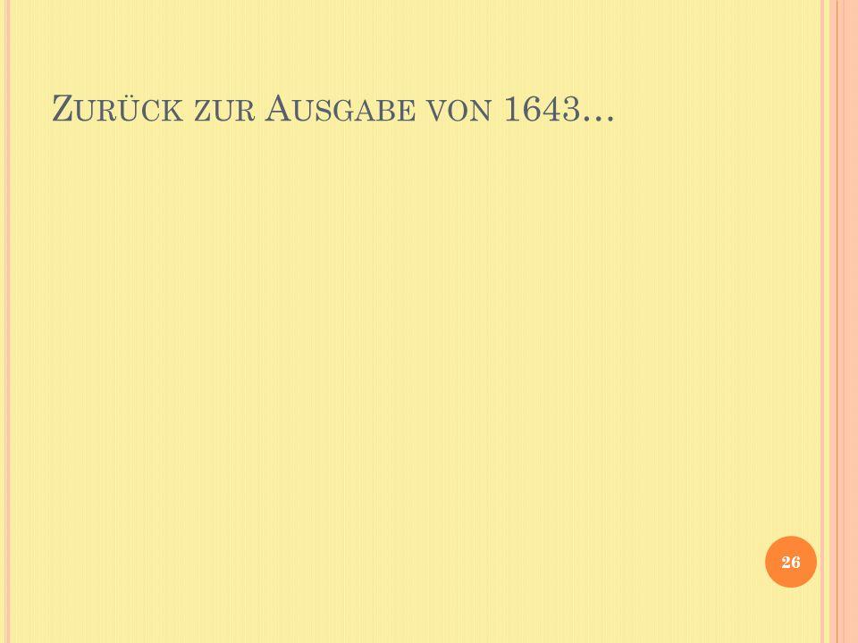Z URÜCK ZUR A USGABE VON 1643… 26
