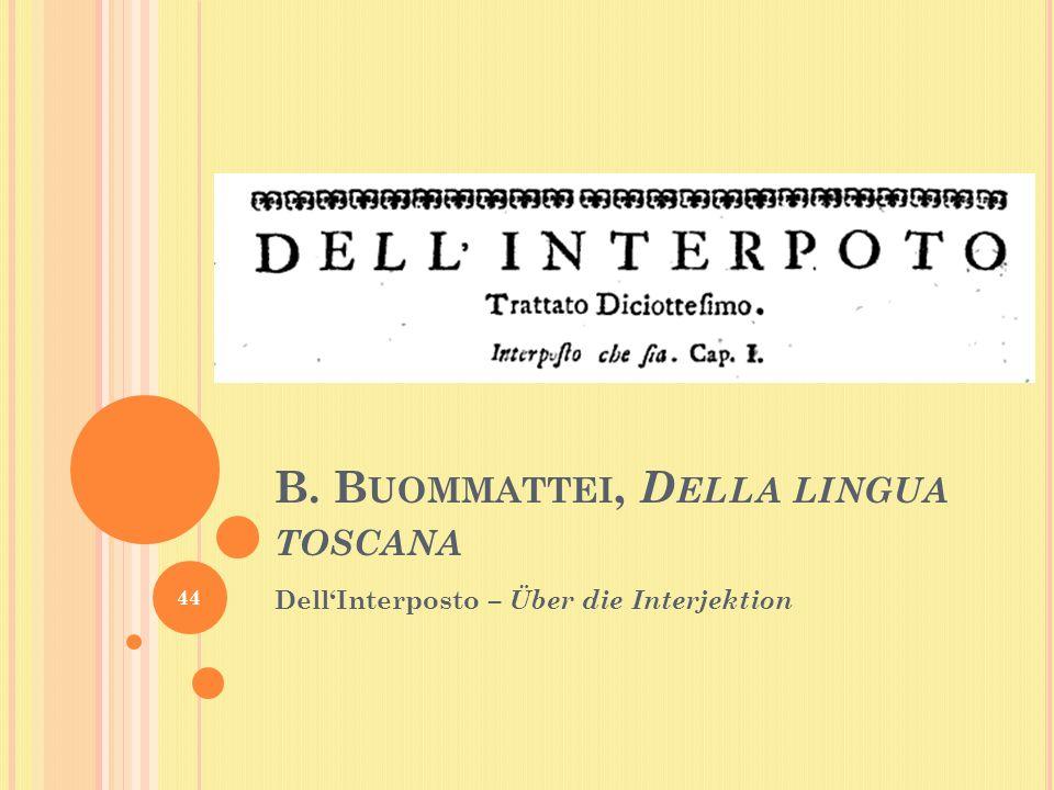 B. B UOMMATTEI, D ELLA LINGUA TOSCANA DellInterposto – Über die Interjektion 44