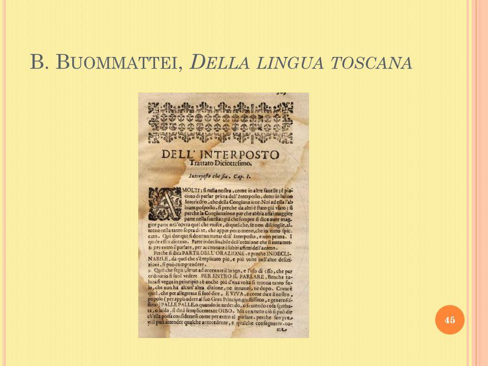 B. B UOMMATTEI, D ELLA LINGUA TOSCANA 45