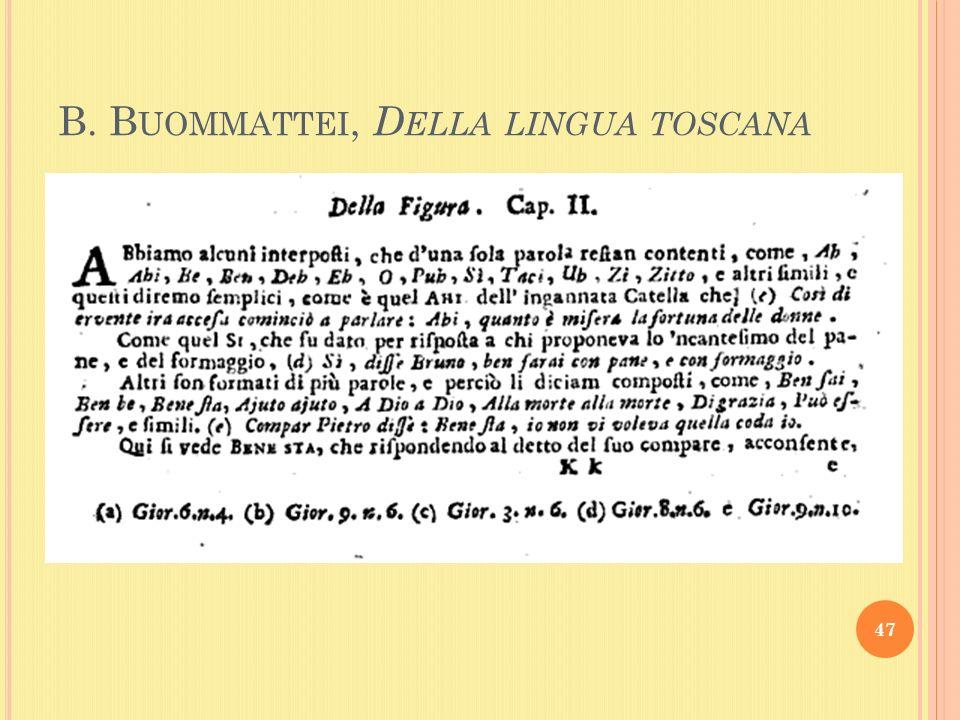 B. B UOMMATTEI, D ELLA LINGUA TOSCANA 47